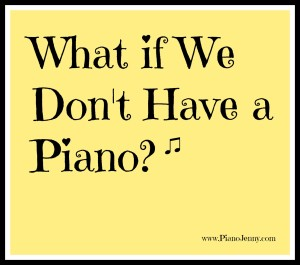 What if we don't have a piano/