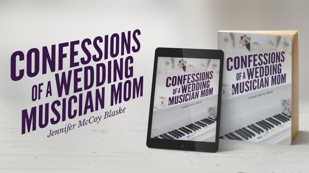 Confessions of a Wedding Musician Mom humor novel by Jennifer McCoy Blaske